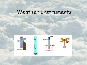 Weather Instruments Predicting the Weather o Importance o