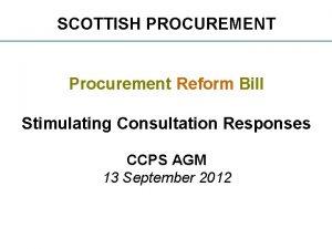 SCOTTISH PROCUREMENT Procurement Reform Bill Stimulating Consultation Responses