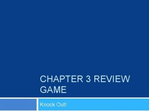 CHAPTER 3 REVIEW GAME Knock Out Knock Out