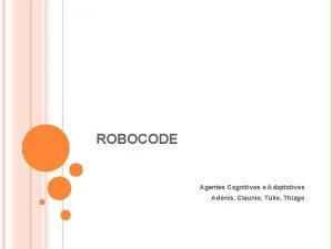 ROBOCODE Agentes Cognitivos e Adaptativos Adnis Cleunio Tlio