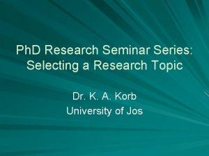 Ph D Research Seminar Series Selecting a Research