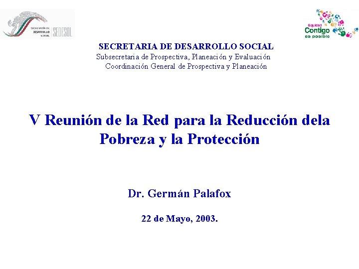 SECRETARIA DE DESARROLLO SOCIAL Subsecretaria de Prospectiva Planeacin
