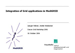 Integration of Grid applications in Medi GRID Juergen