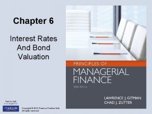Chapter 6 Interest Rates And Bond Valuation Copyright