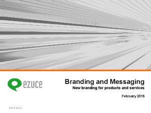 Branding and Messaging New branding for products and
