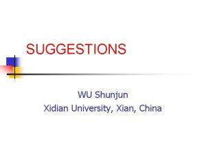 SUGGESTIONS WU Shunjun Xidian University Xian China 1