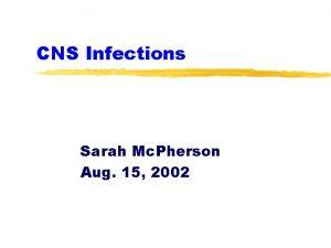 CNS Infections Sarah Mc Pherson Aug 15 2002