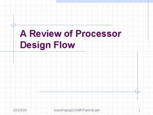 A Review of Processor Design Flow 1022020 coursecpeg
