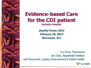 Evidencebased Care for the CDI patient Burnaby Hospital