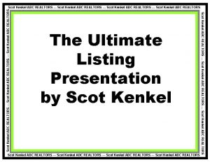 The Ultimate Listing Presentation by Scot Kenkel ABC