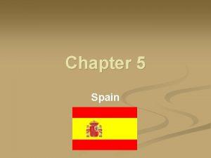 Chapter 5 Spain Spain n n Country name