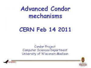 Advanced Condor mechanisms CERN Feb 14 2011 Condor