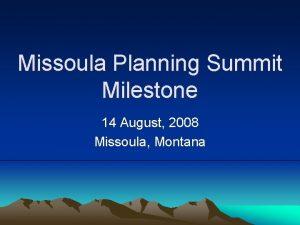 Missoula Planning Summit Milestone 14 August 2008 Missoula