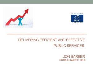 DELIVERING EFFICIENT AND EFFECTIVE PUBLIC SERVICES JON BARBER