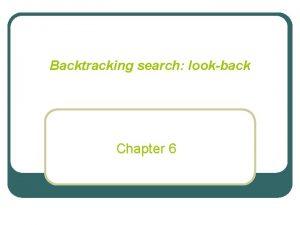 Backtracking search lookback Chapter 6 Lookback Backjumping Learning