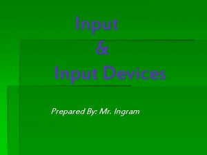 Input Input Devices Prepared By Mr Ingram What