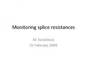 Monitoring splice resistances M Koratzinos 25 February 2009