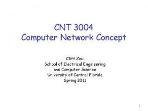 CNT 3004 Computer Network Concept Cliff Zou School