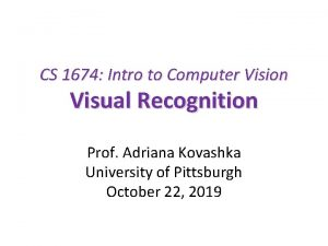 CS 1674 Intro to Computer Vision Visual Recognition
