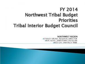 FY 2014 Northwest Tribal Budget Priorities Tribal Interior