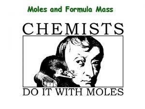 Moles and Formula Mass The Mole 1 dozen