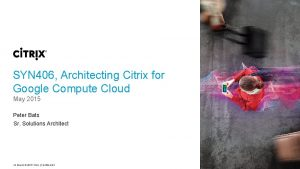 SYN 406 Architecting Citrix for Google Compute Cloud