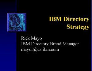 IBM Directory Strategy Rick Mayo IBM Directory Brand