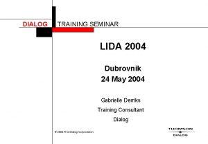 DIALOG TRAINING SEMINAR LIDA 2004 Dubrovnik 24 May