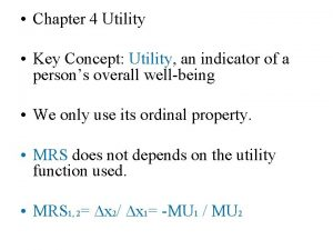Chapter 4 Utility Key Concept Utility an indicator