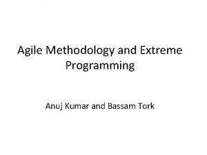 Agile Methodology and Extreme Programming Anuj Kumar and