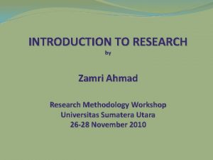INTRODUCTION TO RESEARCH by Zamri Ahmad Research Methodology
