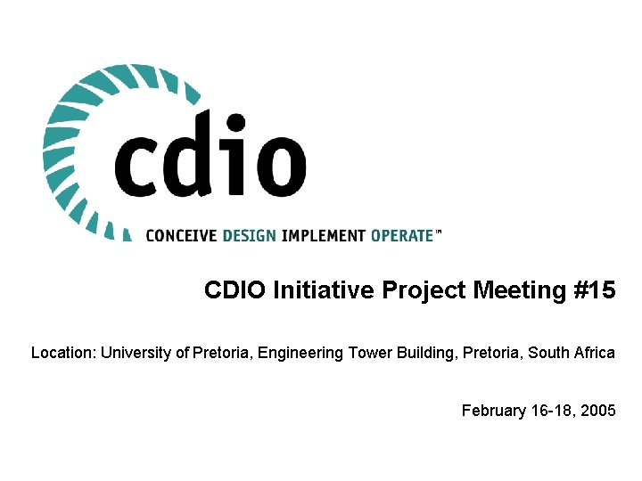 CDIO Initiative Project Meeting 15 Location University of