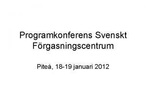 Programkonferens Svenskt Frgasningscentrum Pite 18 19 januari 2012