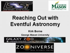 Reaching Out with Eventful Astronomy Kirk Borne George