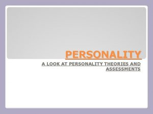 PERSONALITY A LOOK AT PERSONALITY THEORIES AND ASSESSMENTS