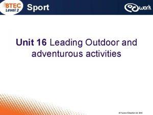 Sport Unit 16 Leading Outdoor and adventurous activities
