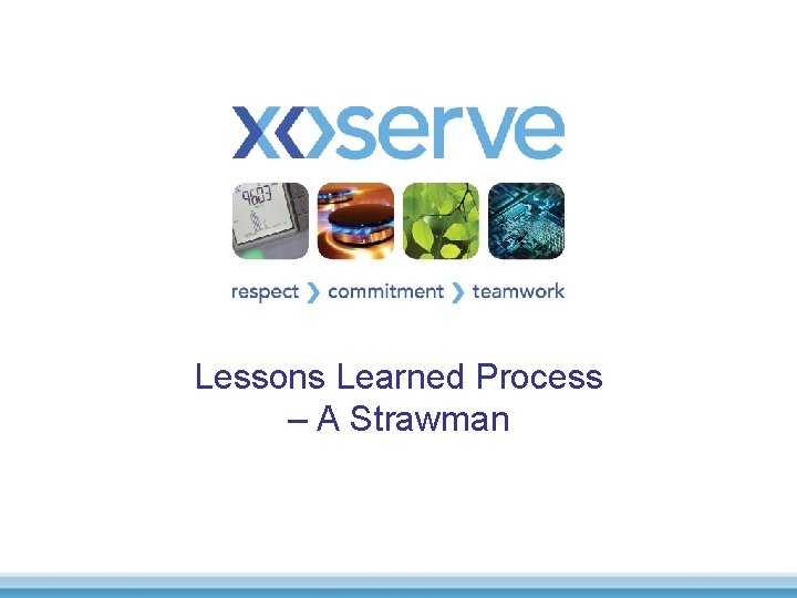Lessons Learned Process A Strawman Lessons Learned Purpose
