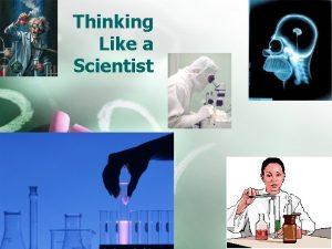 Thinking Like a Scientist Thinking Like a Scientist