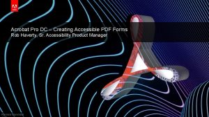 Acrobat Pro DC Creating Accessible PDF Forms Rob