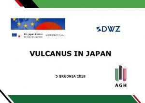 VULCANUS IN JAPAN 5 GRUDNIA 2018 Czym jest