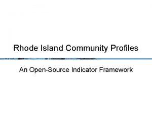 Rhode Island Community Profiles An OpenSource Indicator Framework