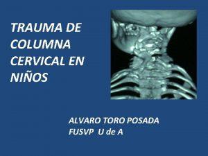 TRAUMA DE COLUMNA CERVICAL EN NIOS ALVARO TORO