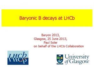 Baryonic B decays at LHCb Baryon 2013 Glasgow