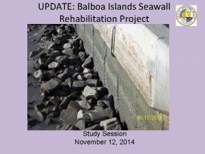 UPDATE Balboa Islands Seawall Rehabilitation Project Study Session
