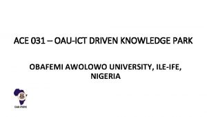 ACE 031 OAUICT DRIVEN KNOWLEDGE PARK OBAFEMI AWOLOWO