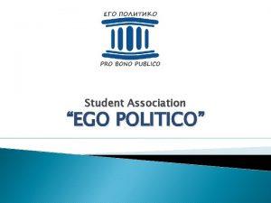 Student Association EGO POLITICO History EGO POLITICO is