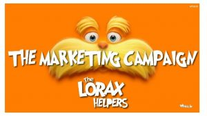 The Lorax Helpers Our mission Through fun and