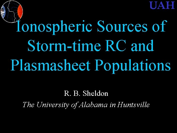 UAH Ionospheric Sources of Stormtime RC and Plasmasheet