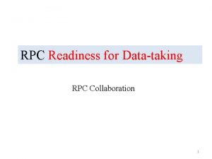 RPC Readiness for Datataking RPC Collaboration 1 RPC