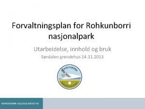 Forvaltningsplan for Rohkunborri nasjonalpark Utarbeidelse innhold og bruk